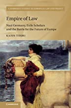 Empire of Law: Nazi Germany, Exile Scholars and the Battle for the Future of Europe (Cambridge Studies in European Law and Policy) PDF