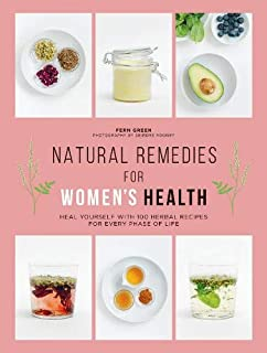 Natural Remedies for Women's Health: Heal Yourself with 100 Recipes for Every Phase of Your Life