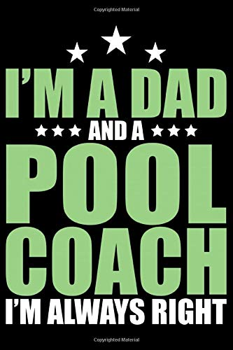 I'm A Dad And A Pool Coach I'm Always Right: Cool Pool Coach Journal Notebook - Gifts Idea for Pool Coach Notebook for Men & Women.