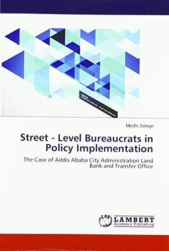 Street - Level Bureaucrats in Policy Implementation: The Case of Addis Ababa City Administration Land Bank and Transfer Office