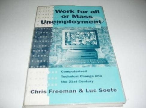 Work for All or Mass Unemployment?: Computerised Technical Change into the Twenty-First Century