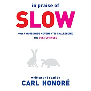 In Praise of Slow     How a Worldwide Movement Is Challenging the Cult of Speed              By:                                                                                                                                 Carl Honoré                               Narrated by:                                                                                                                                 Carl Honoré                      Length: 8 hrs and 29 mins     17 ratings     Overall 3.7