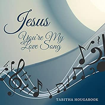 Jesus You're My Love Song