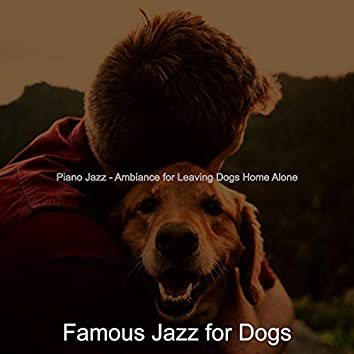 Piano Jazz - Ambiance for Leaving Dogs Home Alone