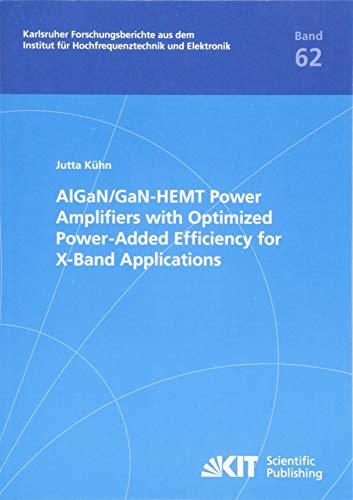 AlGaN/GaN-HEMT Power Amplifiers with Optimized Power-Added Efficiency for X-Band Applications (Karlsruher Forschungsberichte aus dem Institut für Hochfrequenztechnik und Elektronik)