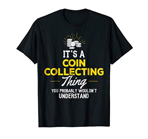 Coin Collecting T-Shirt – You Wouldn't Understand!