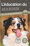 L'ÉDUCATION DU BERGER AUSTRALIEN - Edition 2020 enrichie: Toutes les astuces pour un Berger Australien bien éduqué