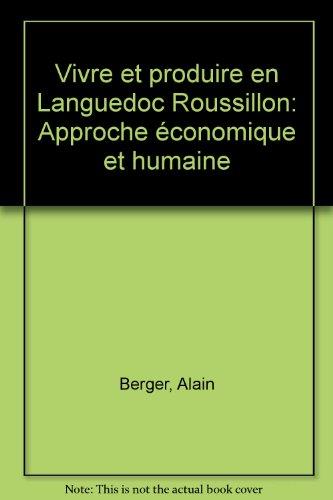 Vivre et produire en Languedoc Roussillon: Approche économique et humaine (French Edition)
