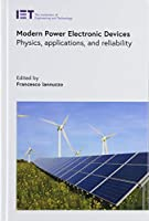 Modern Power Electronic Devices: Physics, Applications, and Reliability (Energy Engineering)