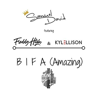 B I F a (Amazing) [feat. Freddy High & Kyle Ellison]