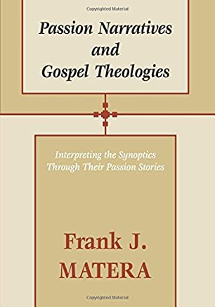 Passion Narratives and Gospel Theologies: Interpreting the Synoptics Through Their Passion Stories [Lingua inglese]