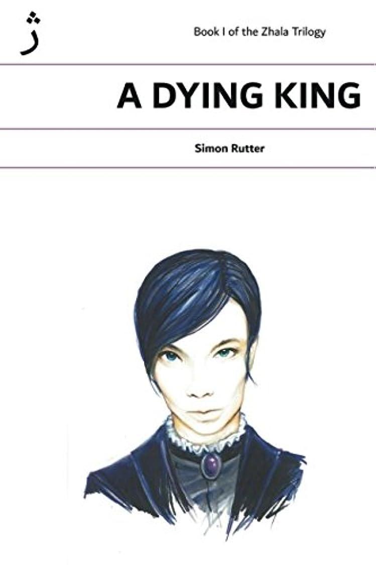 取り消す手綱意味するA DYING KING: Book I of the Zhala Trilogy