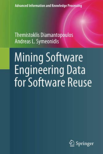 Mining Software Engineering Data for Software Reuse (Advanced Information and Knowledge Processing)