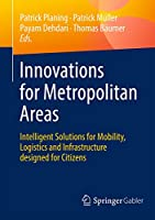 Innovations for Metropolitan Areas: Intelligent Solutions for Mobility, Logistics and Infrastructure designed for Citizens