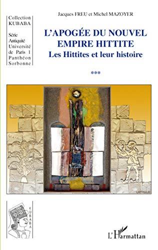 Les hittites et leur histoire : Tome 3, L'apogée du nouvel empire hittite
