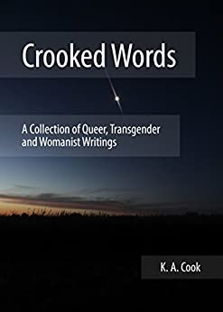 Crooked Words: A Collection of Queer, Transgender and Womanist Writings by [K. A. Cook]