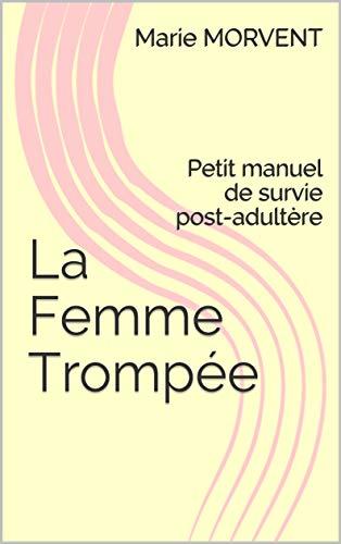Couverture du livre La Femme Trompée: Petit manuel de survie post-adultère