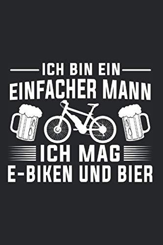 Ich Bin Ein Einfacher Mann Ich Mag E-Biken Und Bier: E-Bike Bier & E-Biker Notizbuch 6' x 9' Elektrofahrrad Geschenk für EMTB & Fahrrad