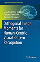Orthogonal Image Moments for Human-Centric Visual Pattern Recognition (Cognitive Intelligence and Robotics)