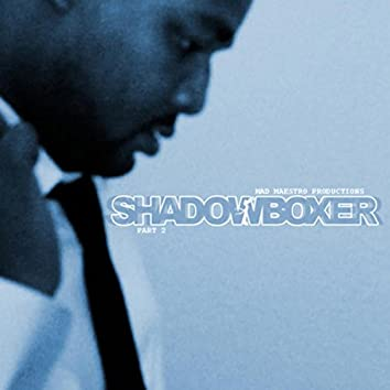 Shadowboxer, Pt. 2