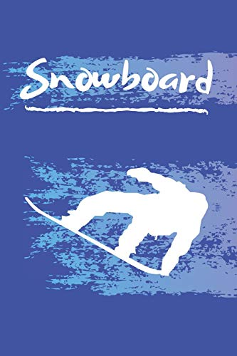 Snowboard: SNOWBOARD JOURNAL: Blank Lined Snowboarding Notebook For Snowboarders 120 6X9