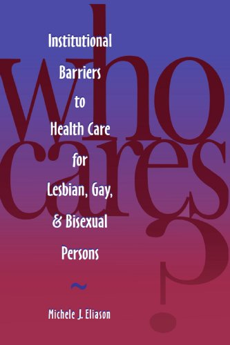 Who Cares? Inst Barriers to Health Care for Lesbian,Gay & Bi: Institutional Barriers to Health Care for Lesbian, Gay and Bisexual Persons (National League for Nursing Series (All Nln Titles)