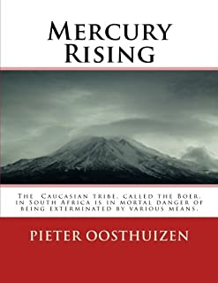Mercury Rising: The Caucasian tribe, called the Boer, in South Africa is in mortal danger of being exterminated by various means. (Volume 1)