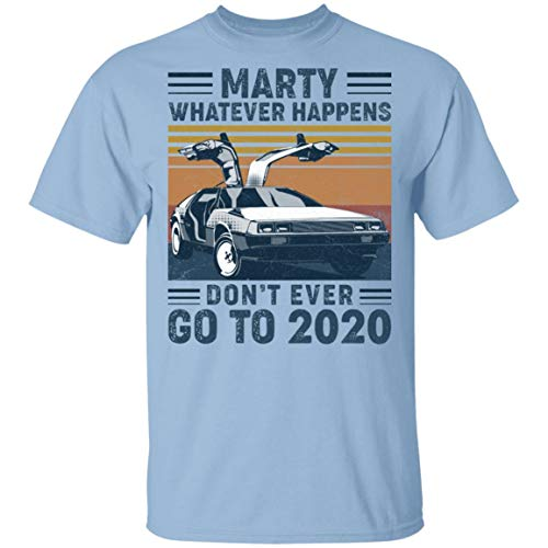 Marty Don't Ever Go to 2020, Back to Future Funny T-shirt, Unisex, S to 3XL