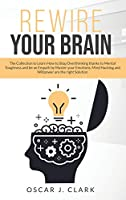 Rewire Your Brain: The Collection to Learn How to Stop Overthinking thanks to Mental Toughness and be an Empath by Master your emotions. Mind Hacking and Willpower are the right Solution