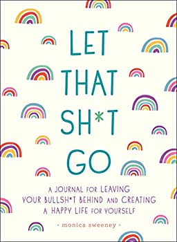 Let That Sh*t Go  A Journal for Leaving Your Bullsh*t Behind and Creating a Happy Life  Zen as F*ck Journals