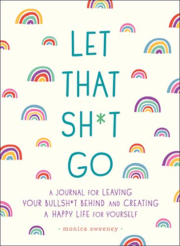Compare Textbook Prices for Let That Sh*t Go: A Journal for Leaving Your Bullsh*t Behind and Creating a Happy Life Zen as F*ck Journals  ISBN 9781250181909 by Sweeney, Monica