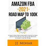 Amazon FBA - 2021 - Road Map To 100K: An easy to follow, step by step guide for starting a six figure passive income with your very own private label brand ... in less than 90 days (English Edition)