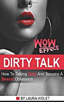 Dirty Talk Wow Effect - The right mindset + real examples for the best sexy communication