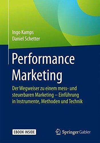 Kamps, Ingo / Schetter, Daniel: Performance Marketing: Der Wegweiser zu einem mess- und steuerbaren Marketing