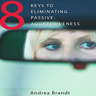 8 Keys to Eliminating Passive-Agressiveness                   By:                                                                                                                                 Andrea Brandt                               Narrated by:                                                                                                                                 Jessica Geffen                      Length: 7 hrs and 24 mins     36 ratings     Overall 4.2