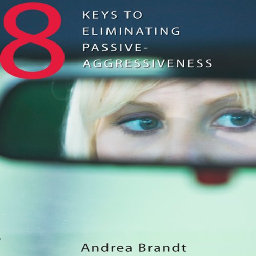 8 Keys to Eliminating Passive-Agressiveness audiobook cover art