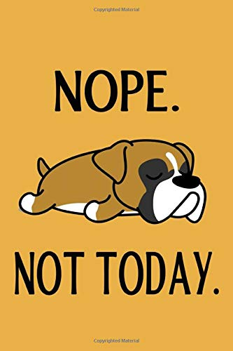 Nope. Not Today.: Lazy Boxer Dog Notebook, 6 x 9 Blank, Ruled Writing Journal Lined, Birthday Gift, A 120 pages Composition Notebook