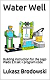 Water Well: Building instruction for the Lego Wedo 2.0 set + program code (English Edition)