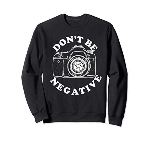 Don't be negative funny photography Don't be negative Sudadera
