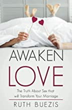 Awaken Love: The Truth About Sex that will Transform Your Marriage