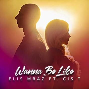 Wanna Be Like (feat. Čis T)