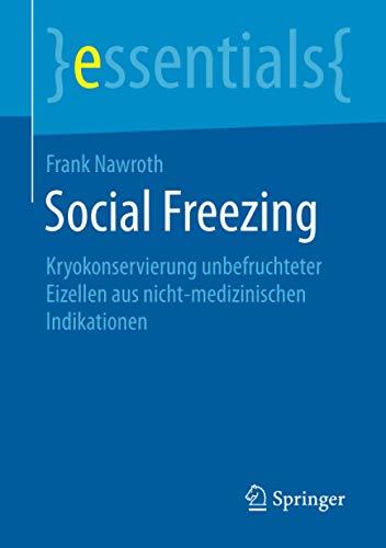 Social Freezing: Kryokonservierung unbefruchteter Eizellen aus nicht-medizinischen Indikationen (essentials)