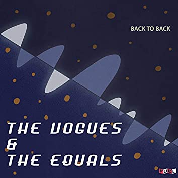 Back to Back: The Vogues & The Equals