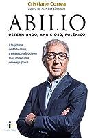 Abilio. A Trajetória de Abilio Diniz, o Empresário Brasileiro Mais Importante do Varejo Global (Português)