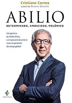 Paperback Abilio. A Trajetória de Abilio Diniz, o Empresário Brasileiro Mais Importante do Varejo Global (Em Portuguese do Brasil) Book