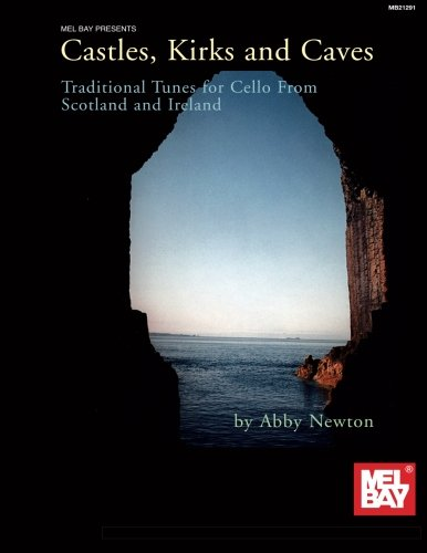 Castles, Kirks and Caves: Traditional Tunes for Cello from Scotland and Ireland: From Scotland-Ireland