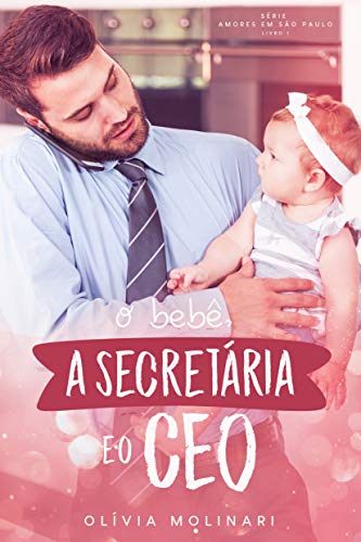 O bebê, a secretária & o CEO (Amores em São Paulo - Livro 1)