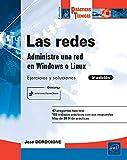 Las redes - Administre una red bajo Windows o Linux: Ejercicios y soluciones (3ª...