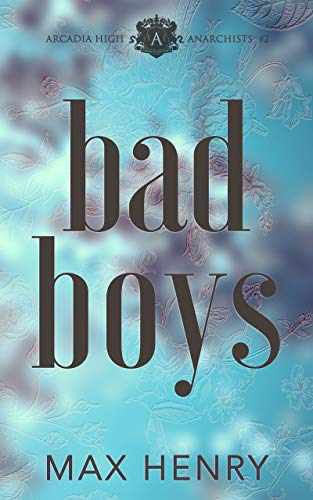 Bad Boys: A High School Bully Romance (Arcadia High Anarchists Book 2)