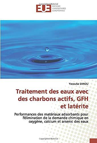 Traitement des eaux avec des charbons actifs, GFH et latérite: Performances des matériaux adsorbants pour l'élimination de la demande chimique en oxygène, calcium et arsenic des eaux